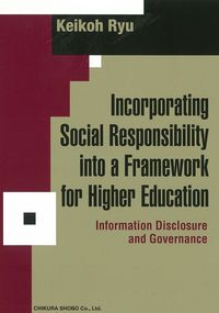 Incorporating Social Responsibility into a Framework for Higher Education Keikoh Ryu(著/文) - 千倉書房