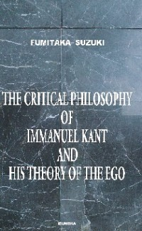 The Critical Philosophy of Immanuel Kant and His Theory of the Ego
